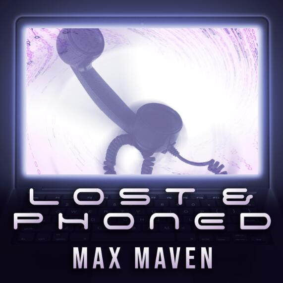 Lost & Phoned by Max Maven